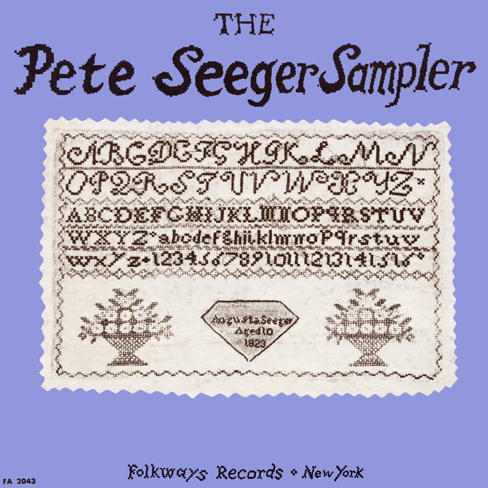 "This unique cover takes the form of an embroidered sampler, signed ""Augusta Seeger aged 10, 1823."" Through the image of the old-fashioned hand-stitched sampler, the cover at once plays off the album title and the recorded material, connecting Pete Seeger to his family's history and to songs rooted in the American past."