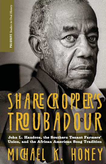 Cover of Sharecropper's Troubadour: John L. Handcox, the Southern Tenant Farmers' Union, and the African American Song Tradition by Michael K. Honey. New York: Palgrave Macmillan, 2013.